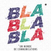 Bla Bla Bla: un monde de communications