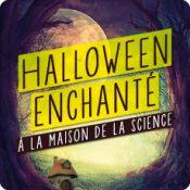 Halloween enchanté à la Maison de la Science !